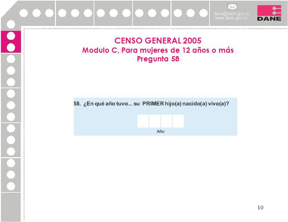 10 CENSO GENERAL 2005 Modulo C, Para mujeres de 12 años o más Pregunta 58