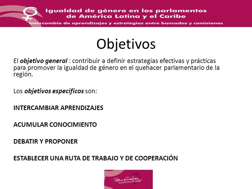 Objetivos El objetivo general : contribuir a definir estrategias efectivas y prácticas para promover la igualdad de género en el quehacer parlamentario de la región.