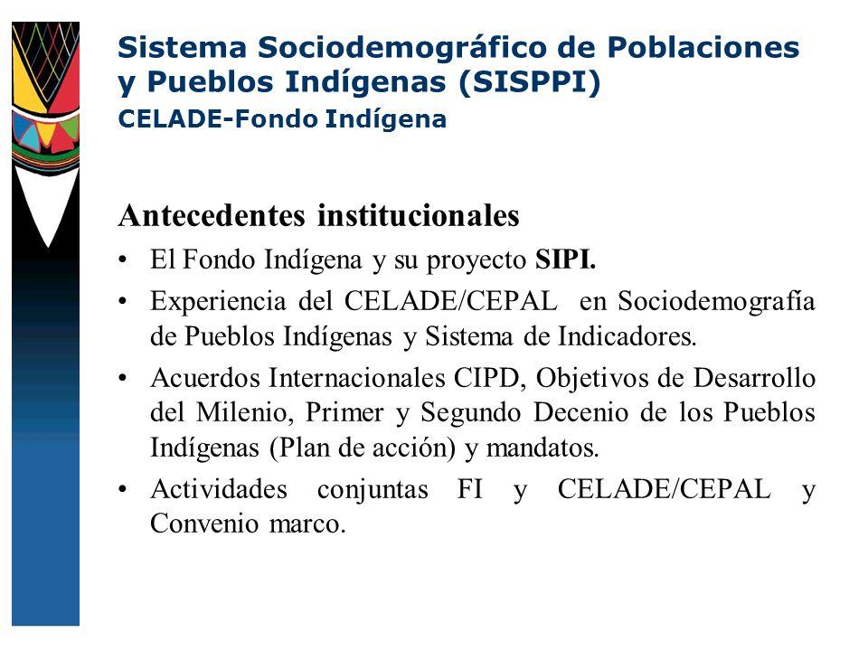 Antecedentes institucionales El Fondo Indígena y su proyecto SIPI. Experiencia del CELADE/CEPAL en Sociodemografía de Pueblos Indígenas y Sistema de I