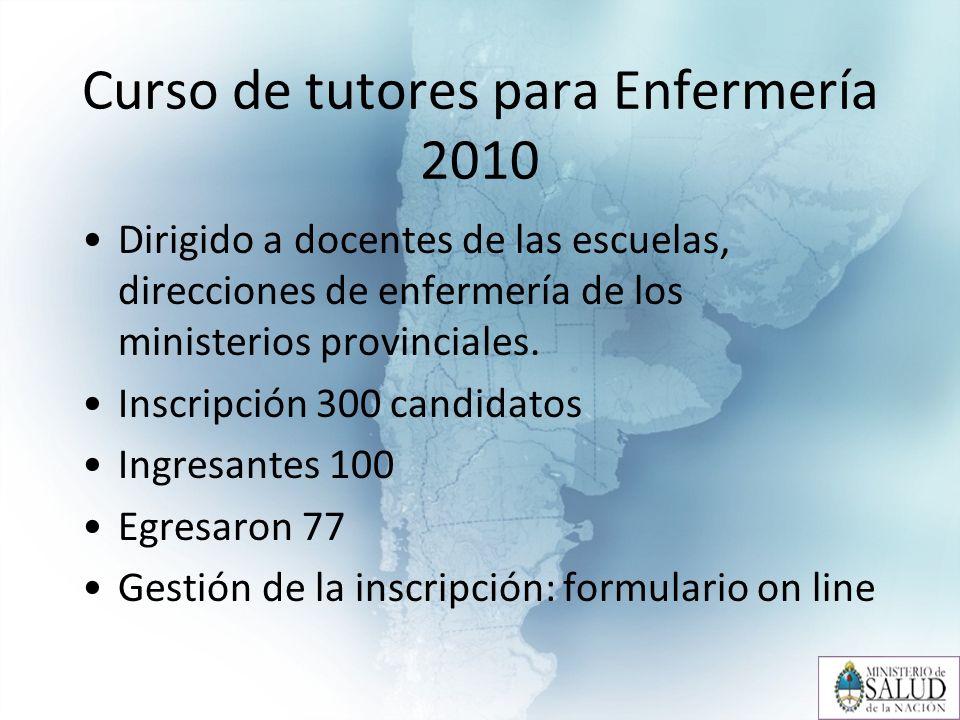 Curso de tutores para Enfermería 2010 Dirigido a docentes de las escuelas, direcciones de enfermería de los ministerios provinciales.