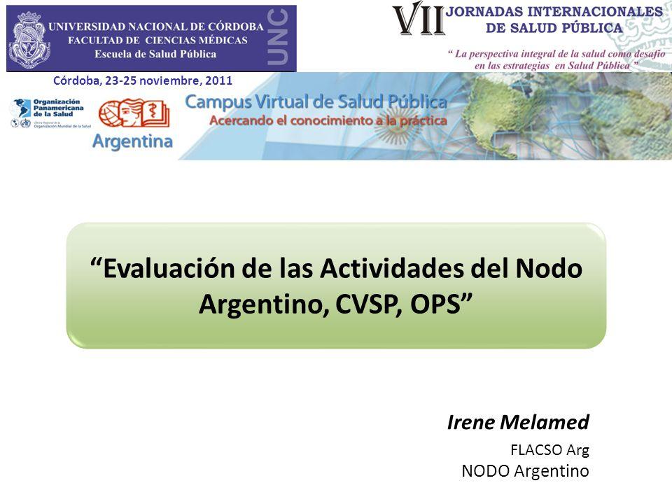 Evaluación de las Actividades del Nodo Argentino, CVSP, OPS Irene Melamed FLACSO Arg NODO Argentino Córdoba, 23-25 noviembre, 2011