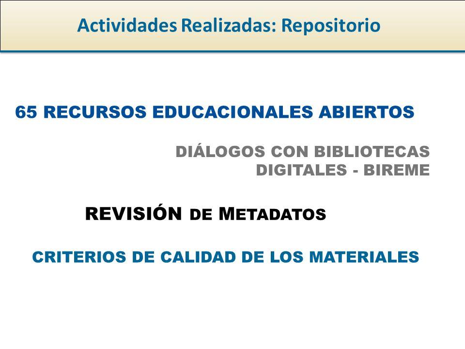 Actividades Realizadas: Repositorio 65 RECURSOS EDUCACIONALES ABIERTOS REVISIÓN DE M ETADATOS DIÁLOGOS CON BIBLIOTECAS DIGITALES - BIREME CRITERIOS DE CALIDAD DE LOS MATERIALES