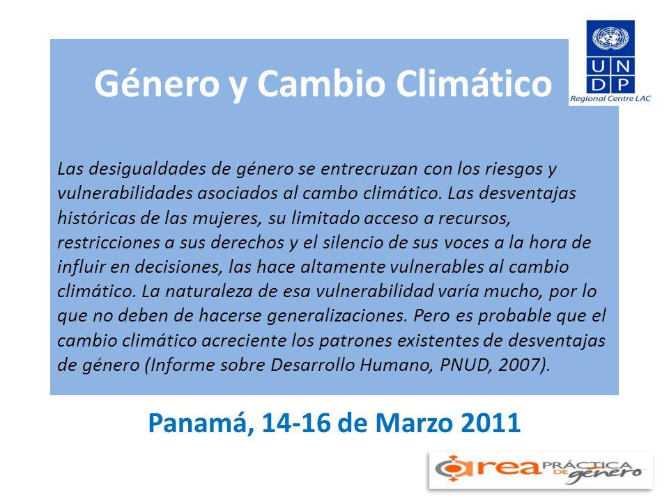 Género y Cambio Climático Las desigualdades de género se entrecruzan con los riesgos y vulnerabilidades asociados al cambo climático. Las desventajas