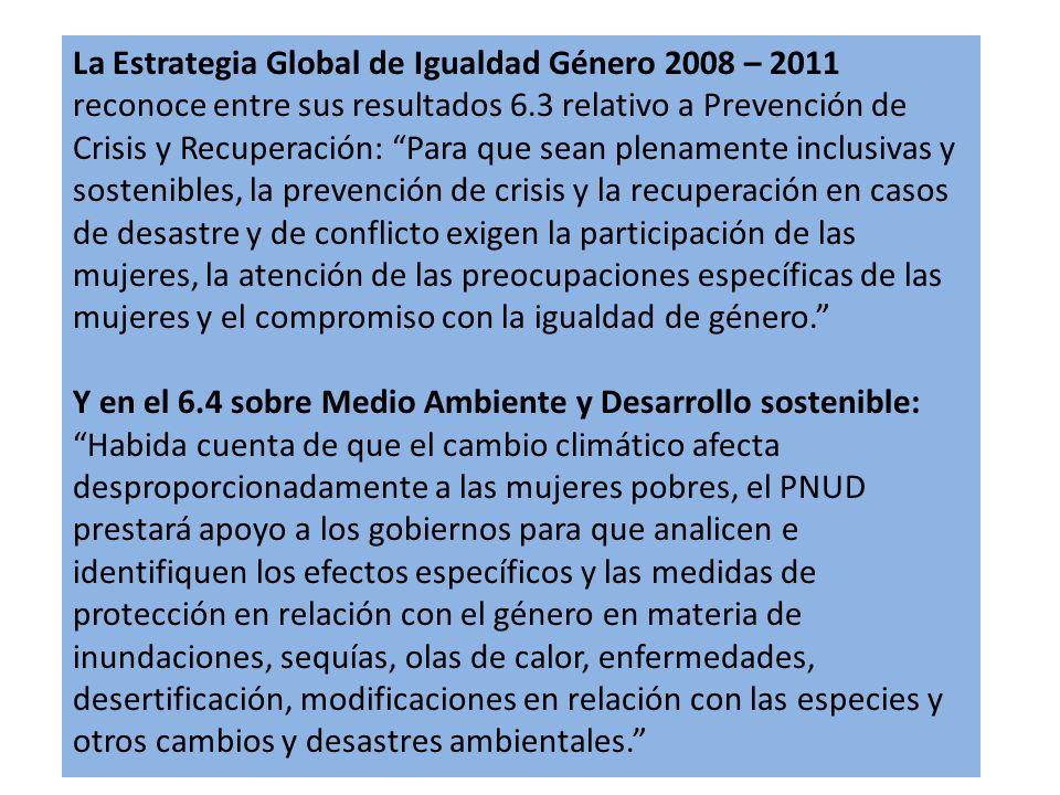 La Estrategia Global de Igualdad Género 2008 – 2011 reconoce entre sus resultados 6.3 relativo a Prevención de Crisis y Recuperación: Para que sean pl