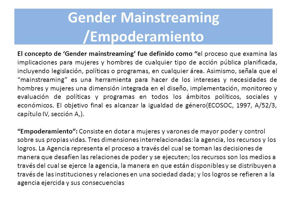 Gender Mainstreaming /Empoderamiento El concepto de Gender mainstreaming fue definido como el proceso que examina las implicaciones para mujeres y hom