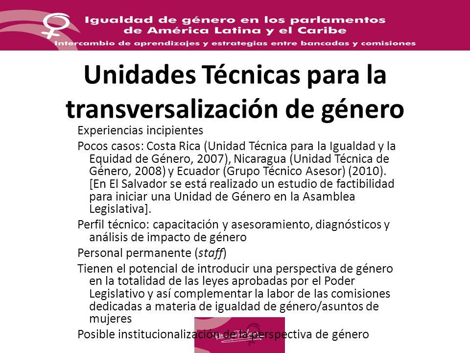 Unidades Técnicas para la transversalización de género Experiencias incipientes Pocos casos: Costa Rica (Unidad Técnica para la Igualdad y la Equidad