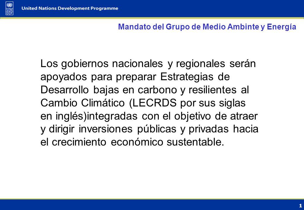 1 Mandato del Grupo de Medio Ambinte y Energía Los gobiernos nacionales y regionales serán apoyados para preparar Estrategias de Desarrollo bajas en carbono y resilientes al Cambio Climático (LECRDS por sus siglas en inglés)integradas con el objetivo de atraer y dirigir inversiones públicas y privadas hacia el crecimiento económico sustentable.