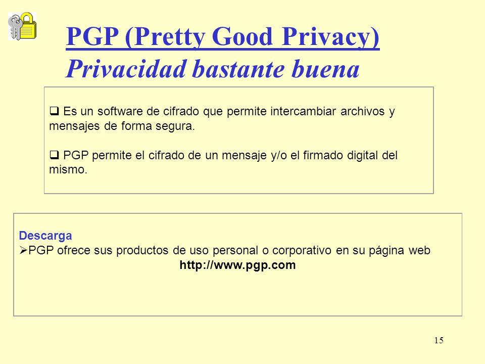 15 Es un software de cifrado que permite intercambiar archivos y mensajes de forma segura. PGP permite el cifrado de un mensaje y/o el firmado digital