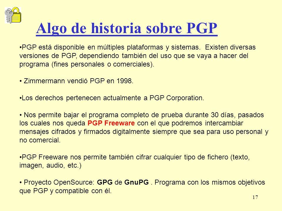 17 PGP está disponible en múltiples plataformas y sistemas. Existen diversas versiones de PGP, dependiendo también del uso que se vaya a hacer del pro