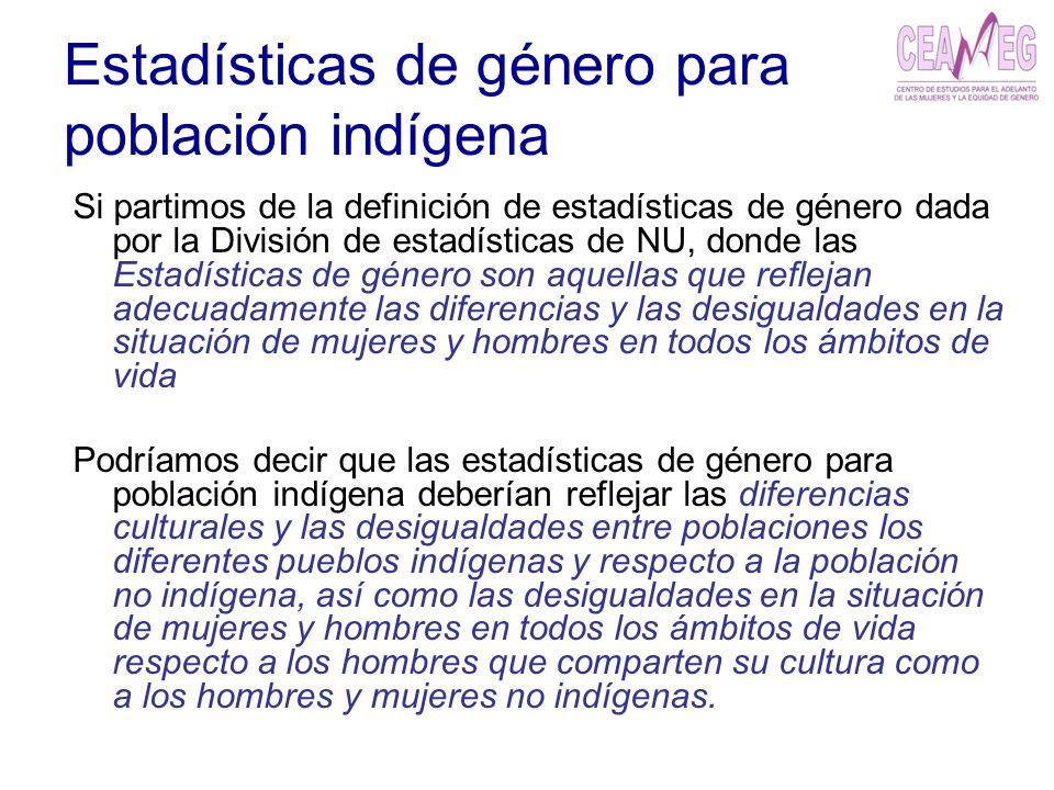 Estadísticas de género para población indígena Si partimos de la definición de estadísticas de género dada por la División de estadísticas de NU, dond