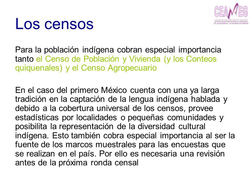 Los censos Para la población indígena cobran especial importancia tanto el Censo de Población y Vivienda (y los Conteos quiquenales) y el Censo Agrope