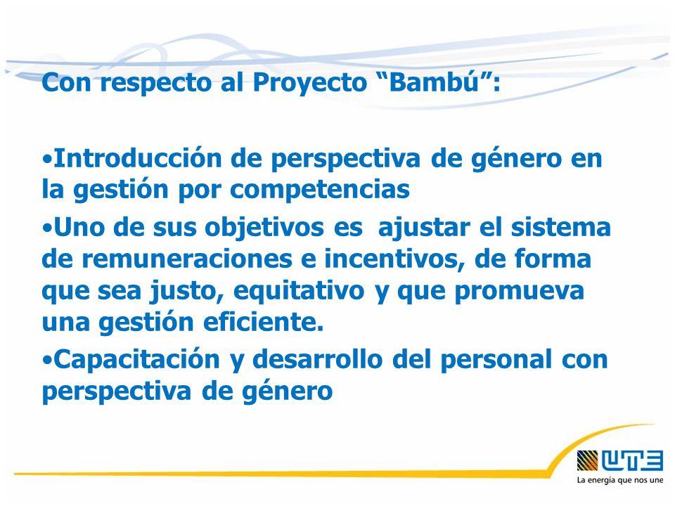 Con respecto al Proyecto Bambú: Introducción de perspectiva de género en la gestión por competencias Uno de sus objetivos es ajustar el sistema de remuneraciones e incentivos, de forma que sea justo, equitativo y que promueva una gestión eficiente.