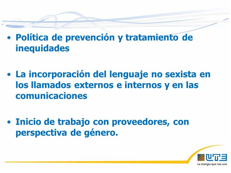 Política de prevención y tratamiento de inequidades La incorporación del lenguaje no sexista en los llamados externos e internos y en las comunicaciones Inicio de trabajo con proveedores, con perspectiva de género.