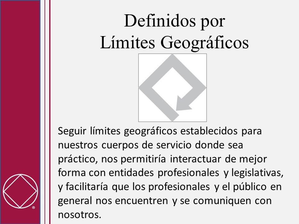 Definidos por Límites Geográficos Seguir límites geográficos establecidos para nuestros cuerpos de servicio donde sea práctico, nos permitiría interactuar de mejor forma con entidades profesionales y legislativas, y facilitaría que los profesionales y el público en general nos encuentren y se comuniquen con nosotros.