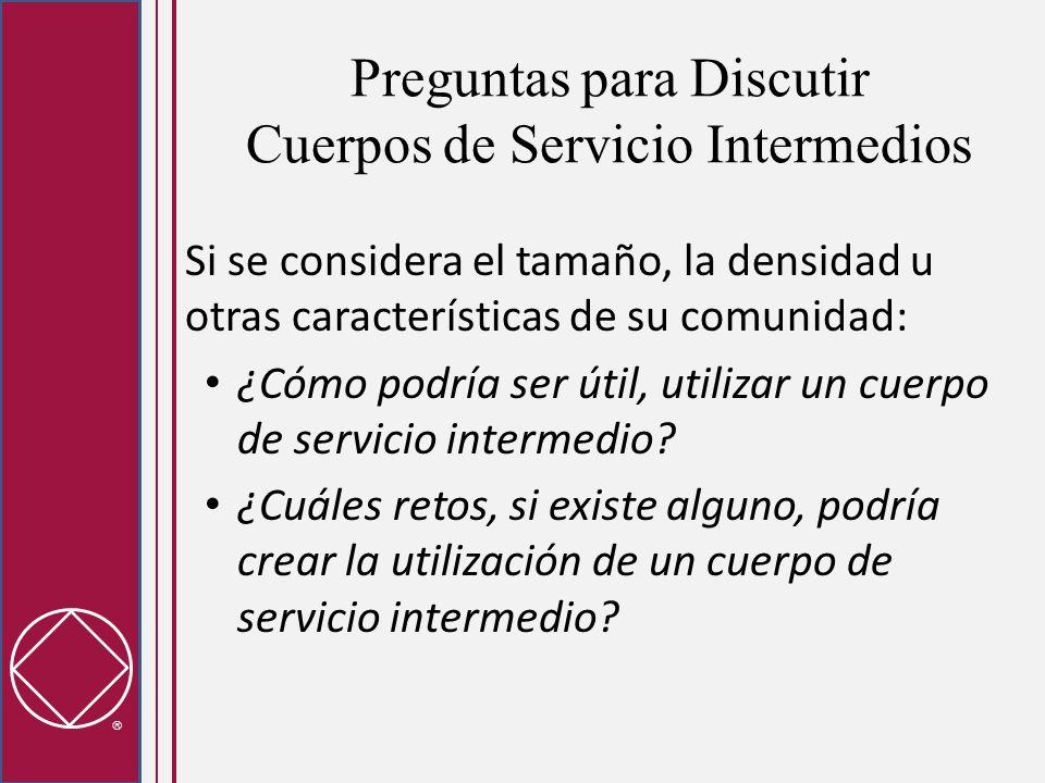 Preguntas para Discutir Cuerpos de Servicio Intermedios Si se considera el tamaño, la densidad u otras características de su comunidad: ¿Cómo podría ser útil, utilizar un cuerpo de servicio intermedio.
