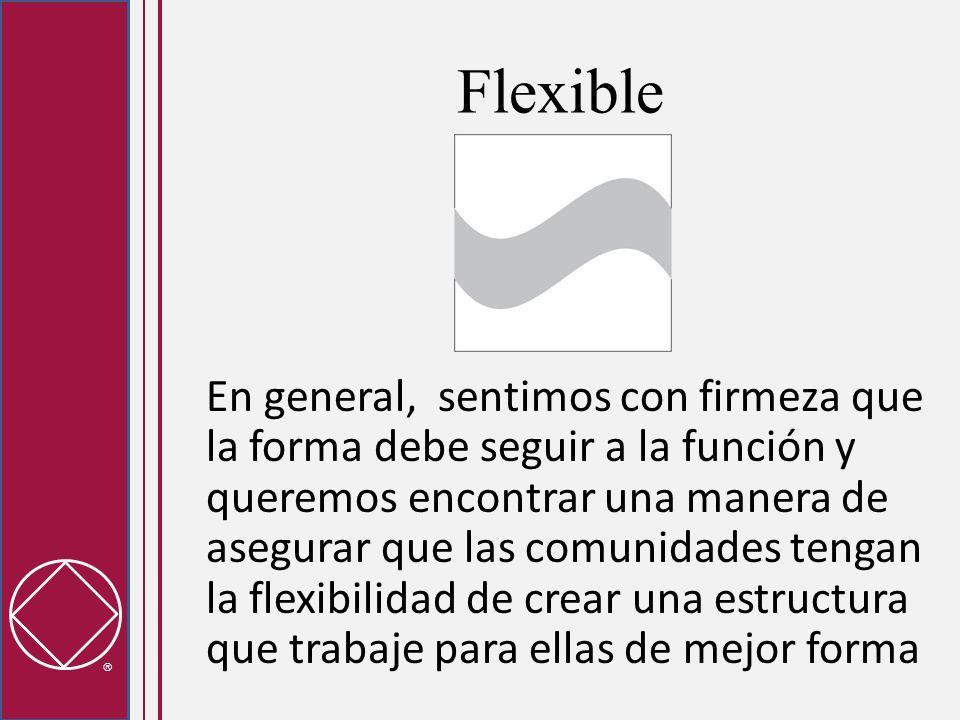 Flexible En general, sentimos con firmeza que la forma debe seguir a la función y queremos encontrar una manera de asegurar que las comunidades tengan la flexibilidad de crear una estructura que trabaje para ellas de mejor forma