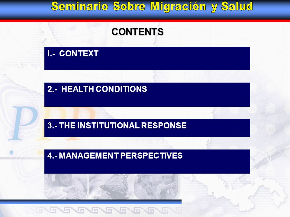 CONTENTS I.- CONTEXT 2.- HEALTH CONDITIONS 3.- THE INSTITUTIONAL RESPONSE 3.2 NFRAESTRUCTURA SANITARIA 4.- MANAGEMENT PERSPECTIVES