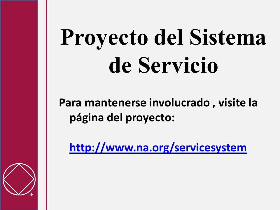 Proyecto del Sistema de Servicio Para mantenerse involucrado, visite la página del proyecto: http://www.na.org/servicesystem http://www.na.org/servicesystem