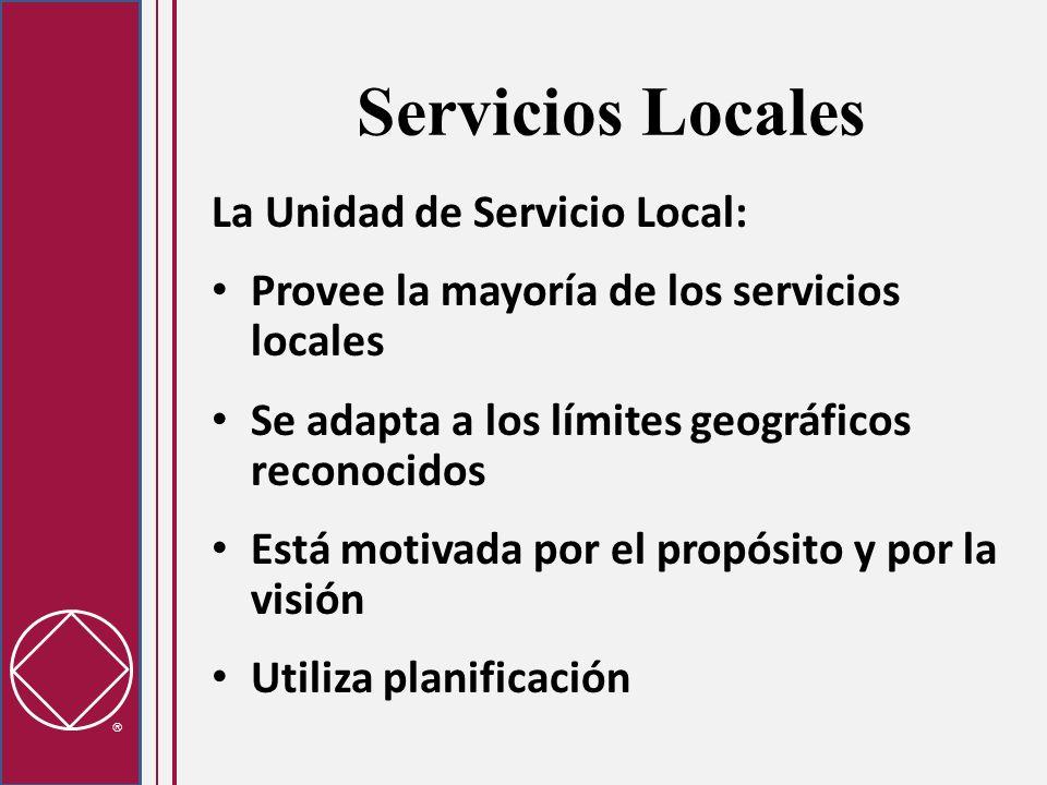 Servicios Locales La Unidad de Servicio Local: Provee la mayoría de los servicios locales Se adapta a los límites geográficos reconocidos Está motivad