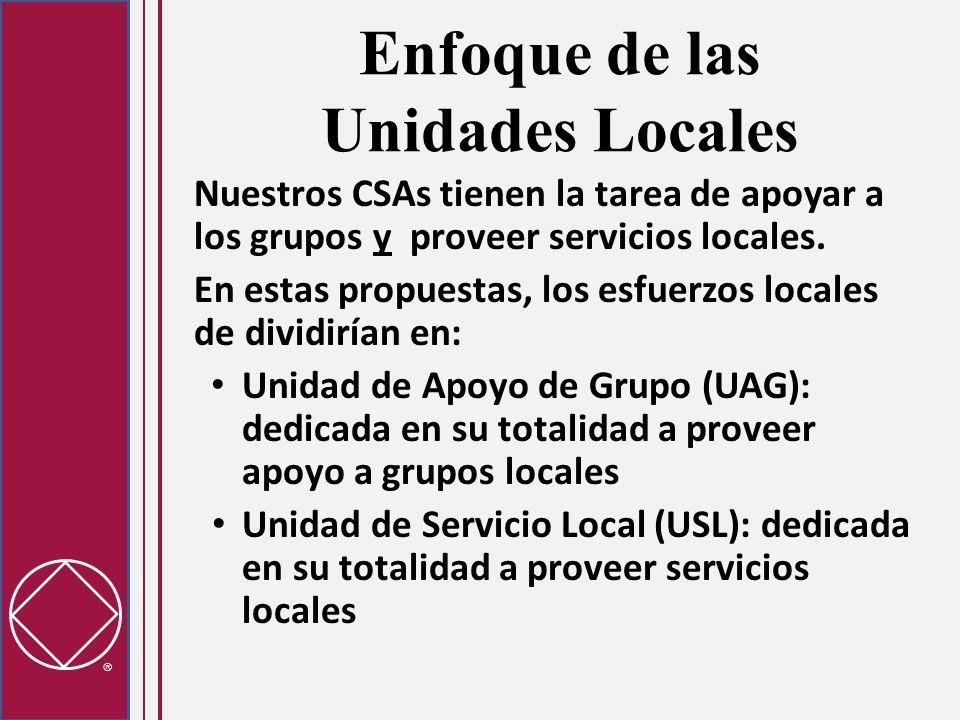Enfoque de las Unidades Locales Nuestros CSAs tienen la tarea de apoyar a los grupos y proveer servicios locales. En estas propuestas, los esfuerzos l