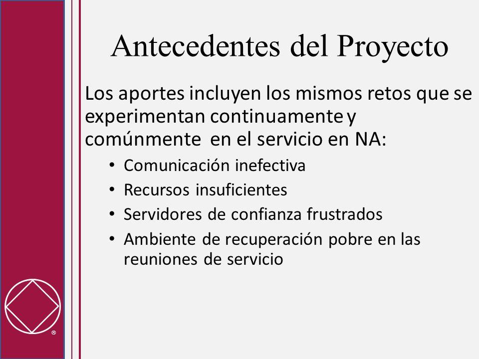 Antecedentes del Proyecto Los aportes incluyen los mismos retos que se experimentan continuamente y comúnmente en el servicio en NA: Comunicación inef