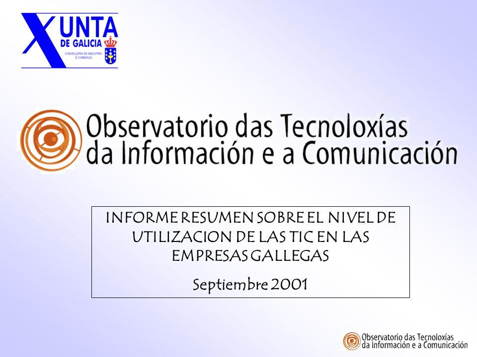 INFORME RESUMEN SOBRE EL NIVEL DE UTILIZACION DE LAS TIC EN LAS EMPRESAS GALLEGAS Septiembre 2001