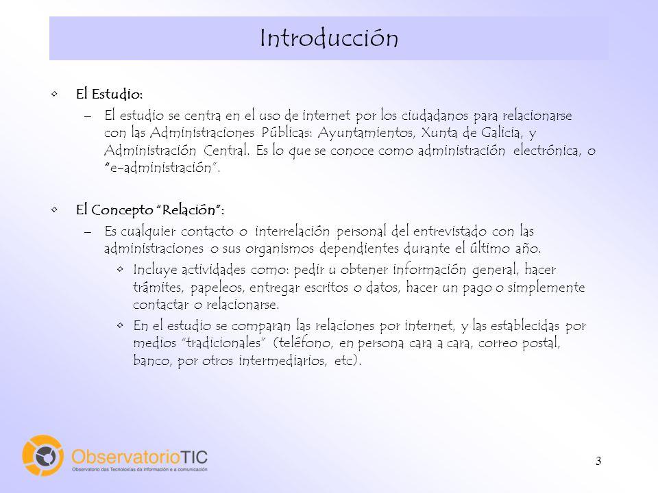 3 Introducción El Estudio: –El estudio se centra en el uso de internet por los ciudadanos para relacionarse con las Administraciones Públicas: Ayuntam