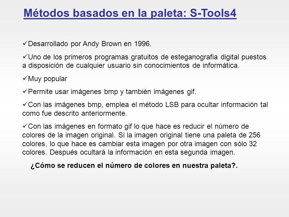 Métodos basados en la paleta: S-Tools4 Desarrollado por Andy Brown en 1996. Uno de los primeros programas gratuitos de esteganografia digital puestos