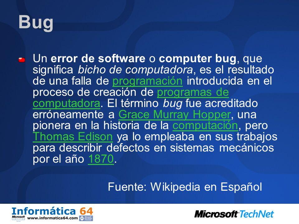 Bug Un error de software o computer bug, que significa bicho de computadora, es el resultado de una falla de programación introducida en el proceso de creación de programas de computadora.