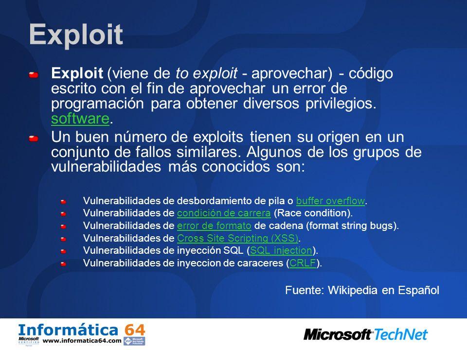 Exploit Exploit (viene de to exploit - aprovechar) - código escrito con el fin de aprovechar un error de programación para obtener diversos privilegios.