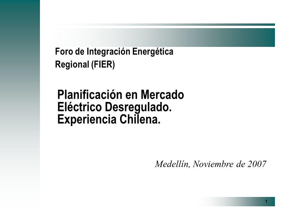 1 Medellín, Noviembre de 2007 Foro de Integración Energética Regional (FIER) Planificación en Mercado Eléctrico Desregulado.
