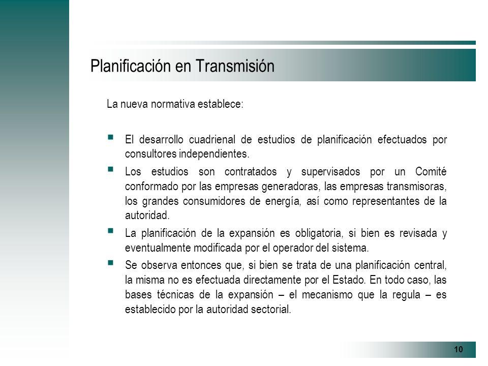 10 Planificación en Transmisión La nueva normativa establece: El desarrollo cuadrienal de estudios de planificación efectuados por consultores independientes.