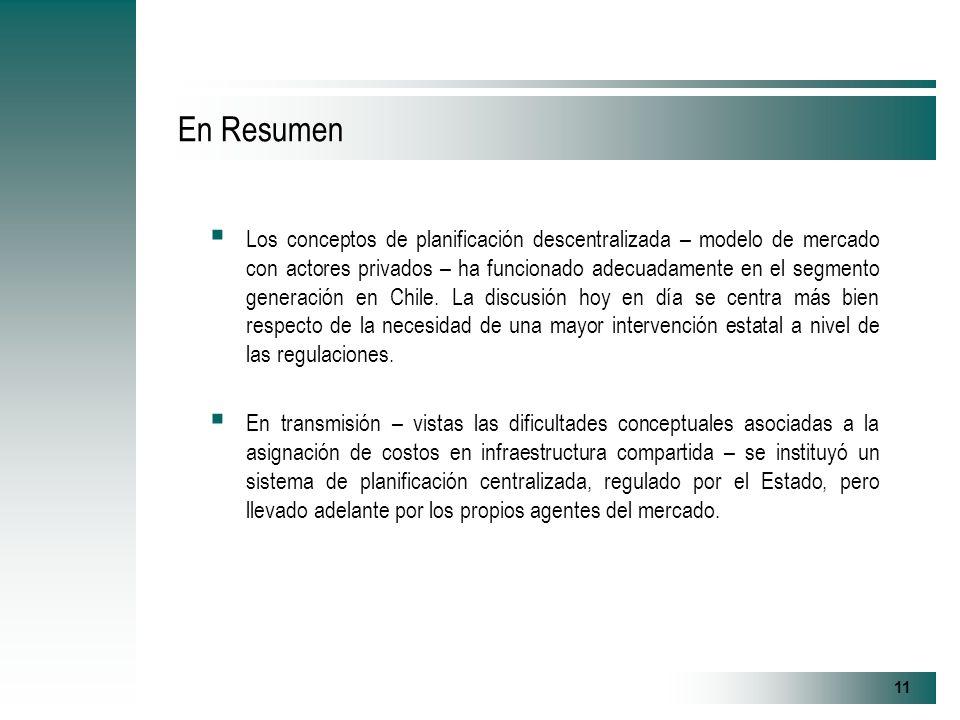 11 En Resumen Los conceptos de planificación descentralizada – modelo de mercado con actores privados – ha funcionado adecuadamente en el segmento generación en Chile.