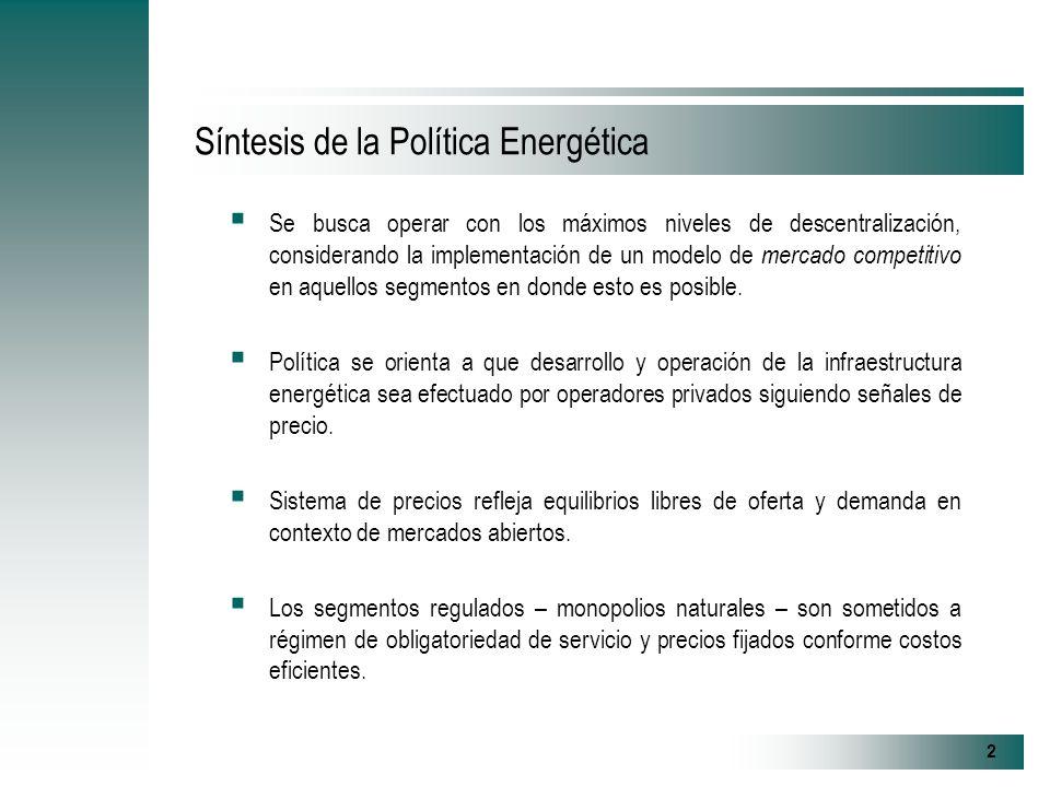 2 Síntesis de la Política Energética Se busca operar con los máximos niveles de descentralización, considerando la implementación de un modelo de mercado competitivo en aquellos segmentos en donde esto es posible.