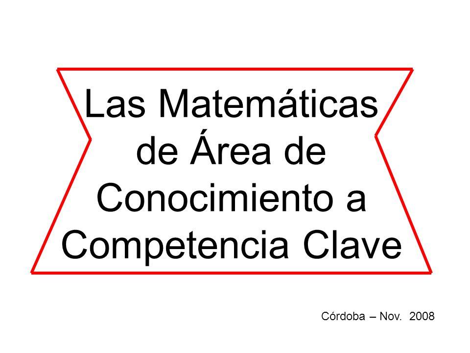 Córdoba – Nov. 2008 Las Matemáticas de Área de Conocimiento a Competencia Clave