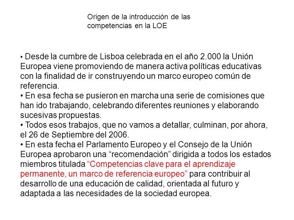 Desde la cumbre de Lisboa celebrada en el año 2.000 la Unión Europea viene promoviendo de manera activa políticas educativas con la finalidad de ir construyendo un marco europeo común de referencia.
