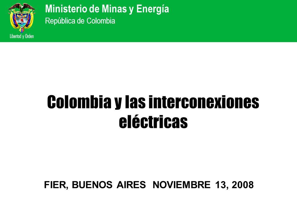 Ministerio de Minas y Energía República de Colombia Colombia y las interconexiones eléctricas FIER, BUENOS AIRES NOVIEMBRE 13, 2008