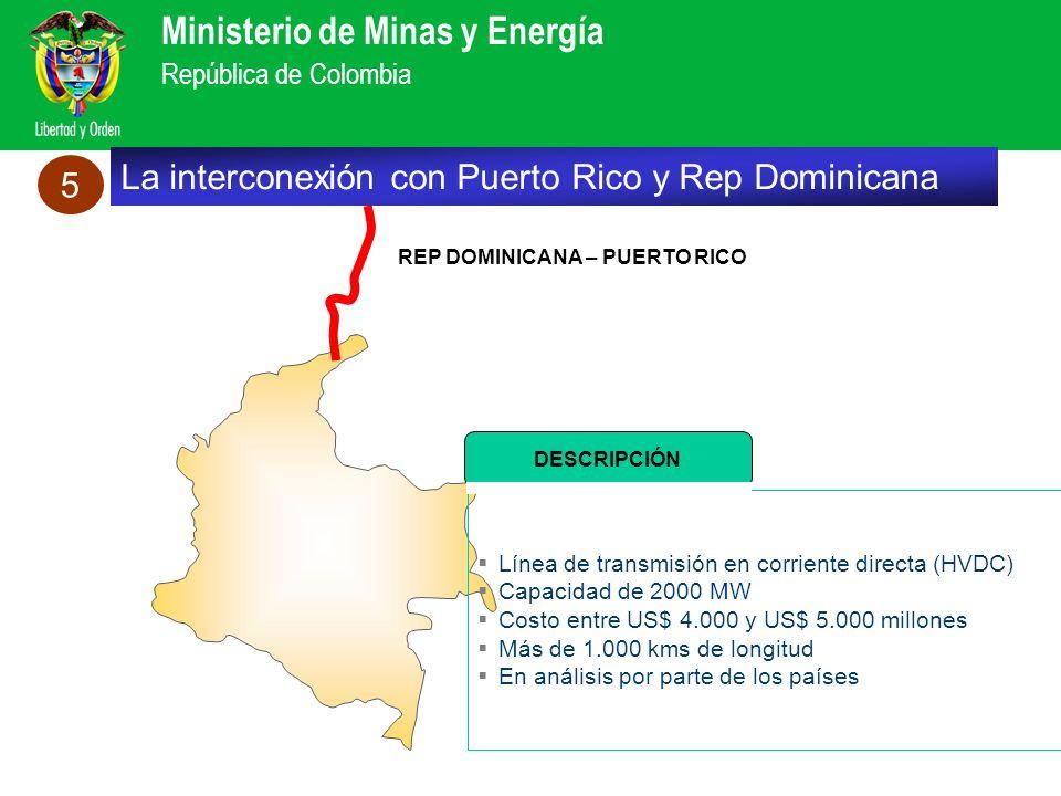 Ministerio de Minas y Energía República de Colombia REP DOMINICANA – PUERTO RICO La interconexión con Puerto Rico y Rep Dominicana 5 Línea de transmis