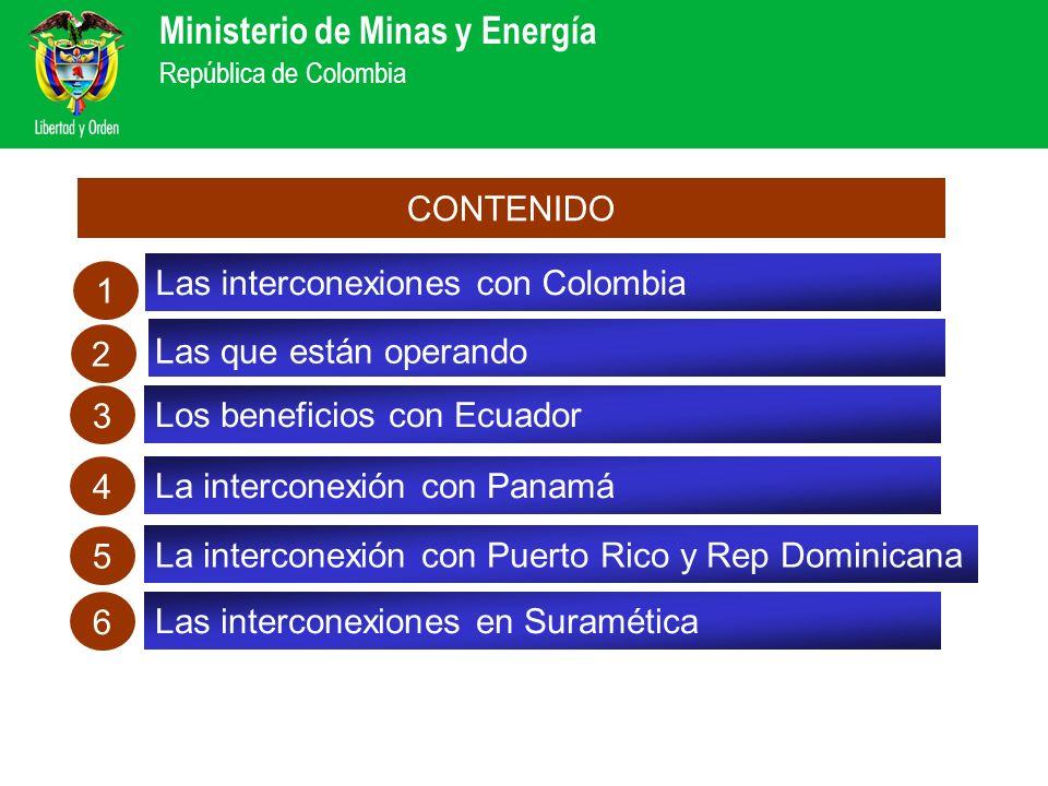 Ministerio de Minas y Energía República de Colombia Las interconexiones con Colombia 1 2 3 CONTENIDO 4 Los beneficios con Ecuador La interconexión con
