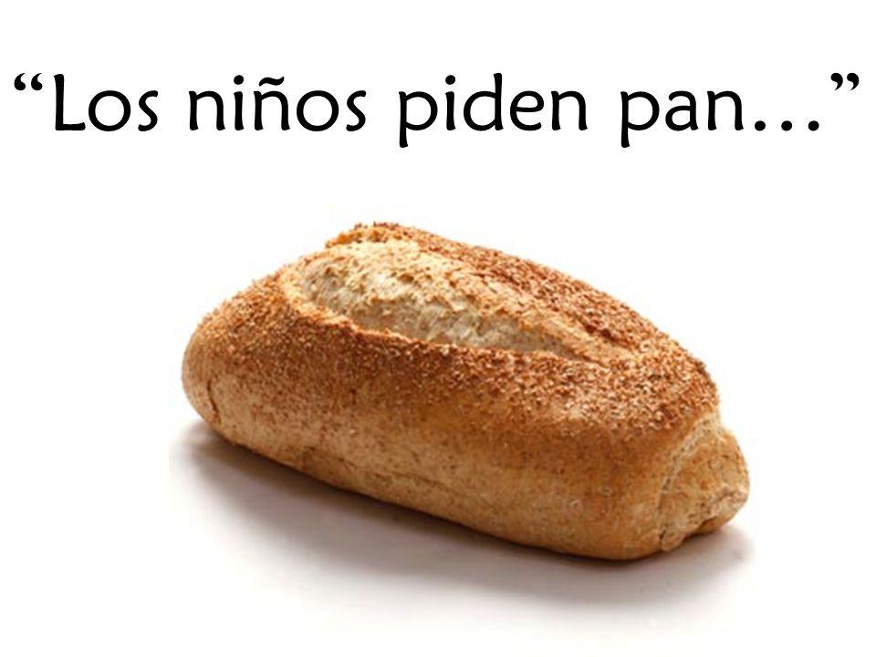 Los niños piden pan…