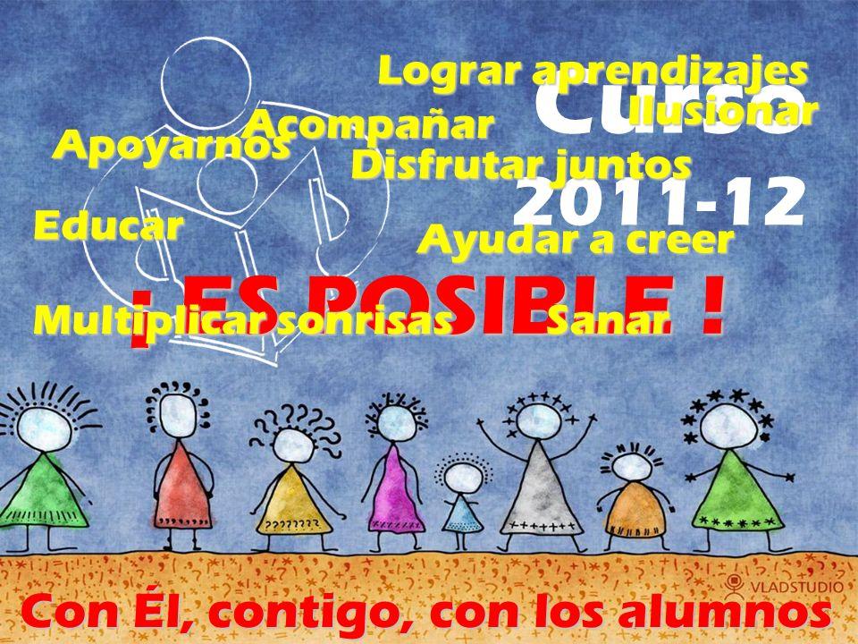 Curso 2011-12 ¡ ES POSIBLE ! Multiplicar sonrisas Lograr aprendizajes Educar Ilusionar Acompañar Ayudar a creer Sanar Apoyarnos Disfrutar juntos Con É