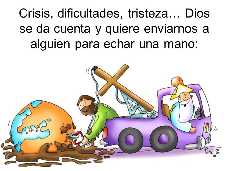 Crisis, dificultades, tristeza… Dios se da cuenta y quiere enviarnos a alguien para echar una mano:
