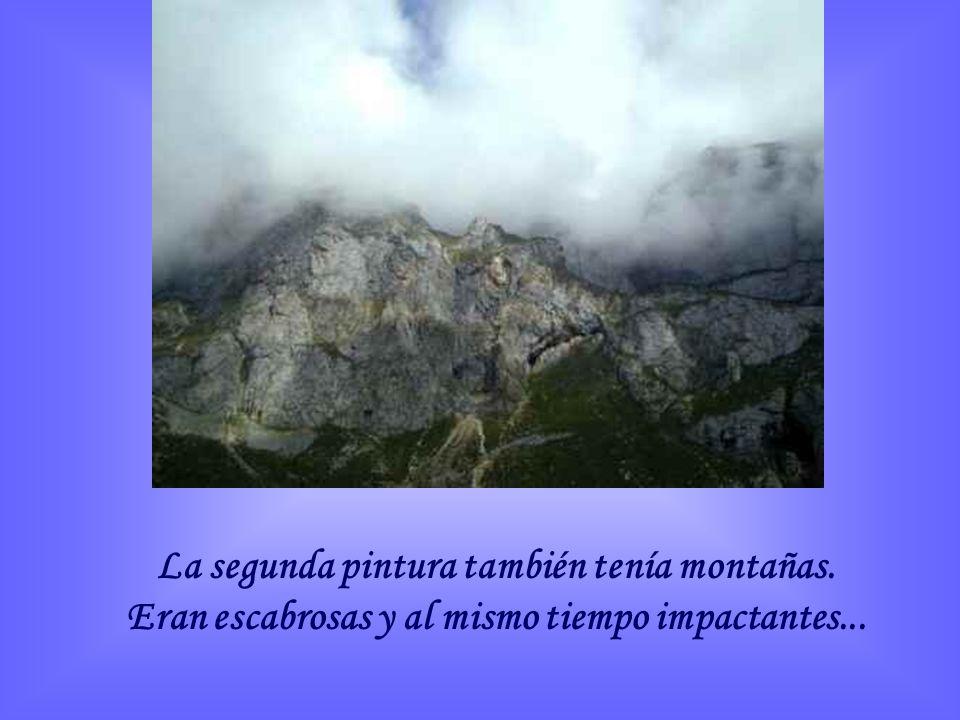 La segunda pintura también tenía montañas. Eran escabrosas y al mismo tiempo impactantes...