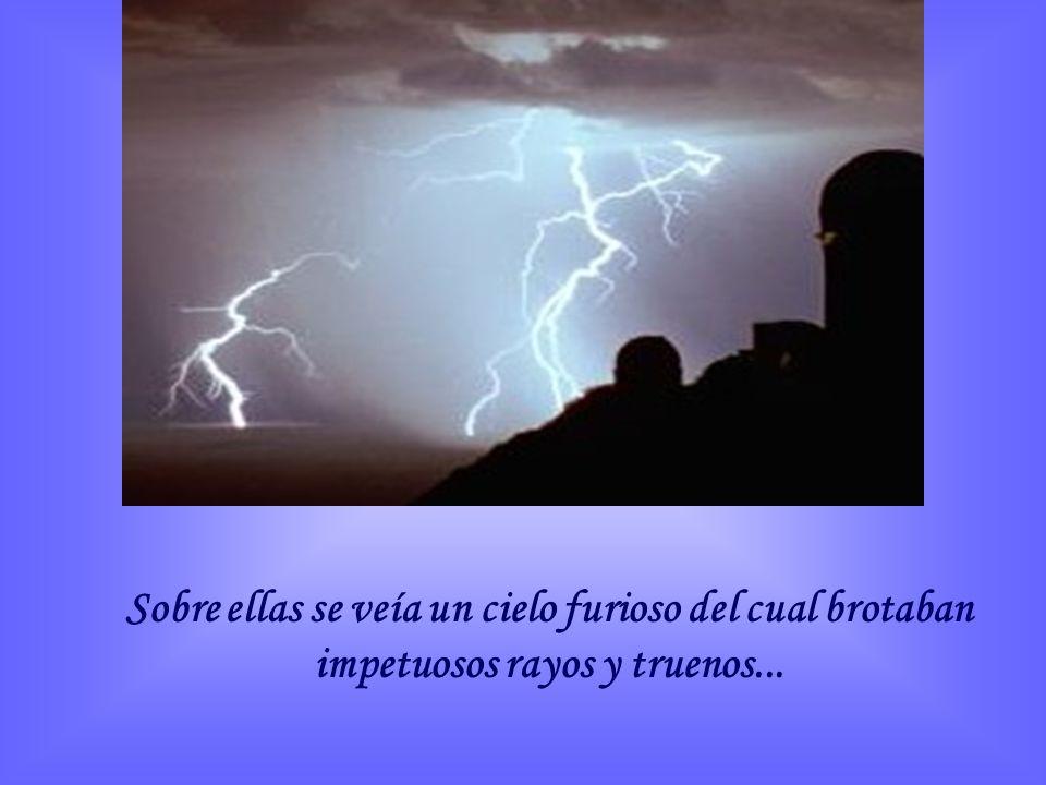 Sobre ellas se veía un cielo furioso del cual brotaban impetuosos rayos y truenos...