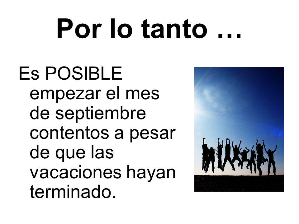 Por lo tanto … Es POSIBLE empezar el mes de septiembre contentos a pesar de que las vacaciones hayan terminado.