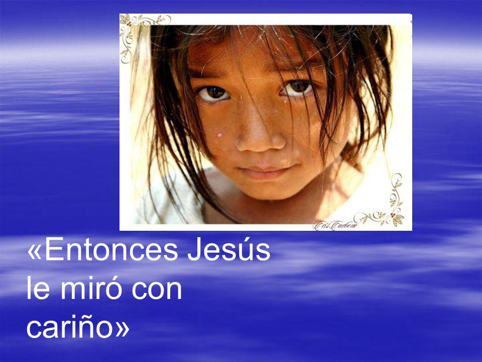 «Entonces Jesús le miró con cariño»