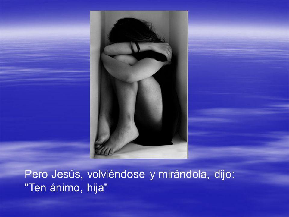 Pero Jesús, volviéndose y mirándola, dijo: