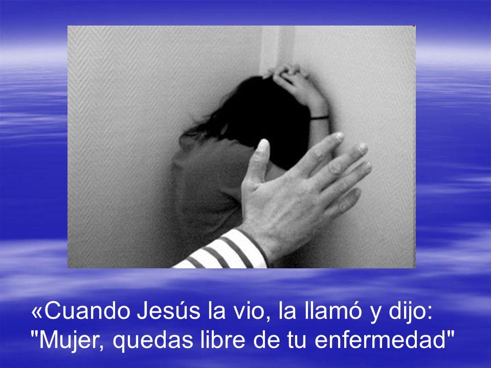 «Cuando Jesús la vio, la llamó y dijo: