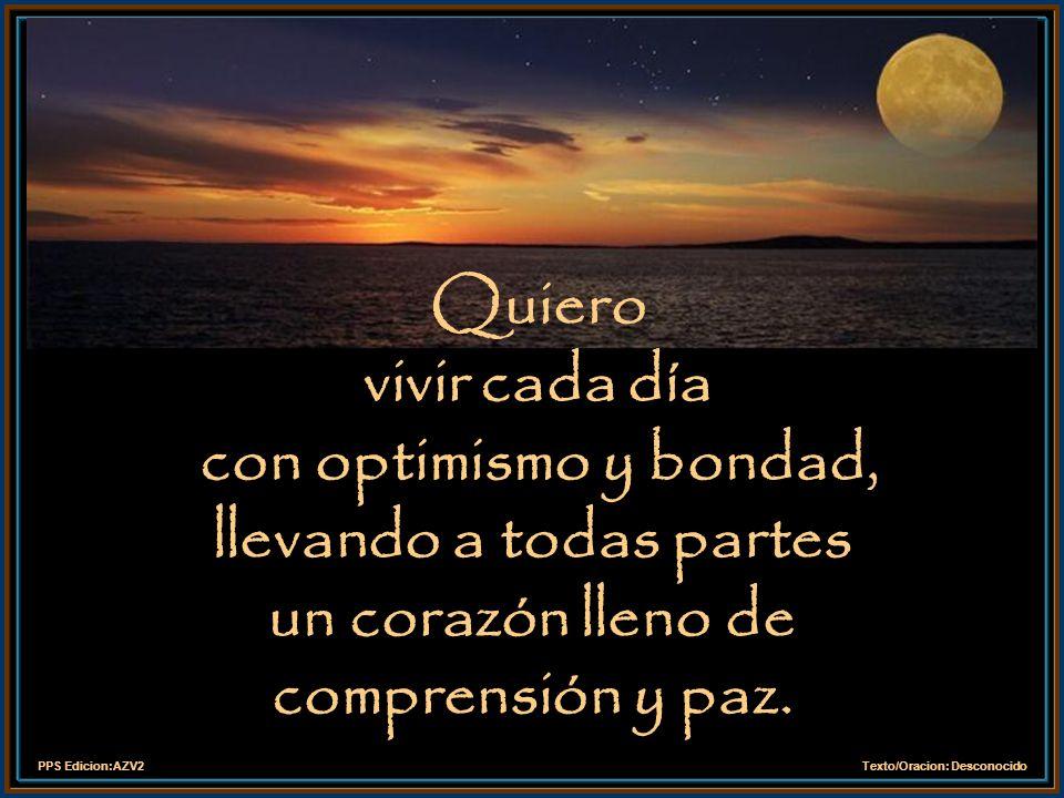PPS Edicion:AZV2Texto/Oracion: Desconocido Hoy, Te pido para mi, mi familia y amigos, la paz y la alegría, la fortaleza y la prudencia, la lucidez y l