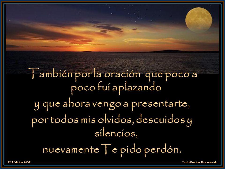 PPS Edicion:AZV2Texto/Oracion: Desconocido Perdón por las horas vacías y Por el trabajo mal hecho, perdón por vivir sin entusiasmo.